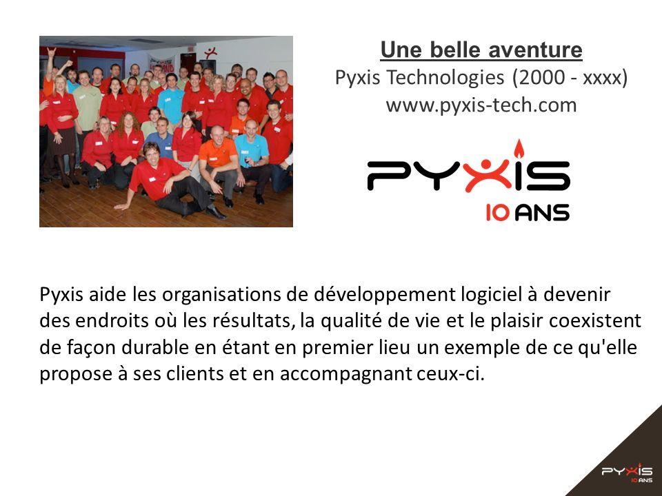 Une belle aventure Pyxis Technologies (2000 - xxxx) www.pyxis-tech.com Pyxis aide les organisations de développement logiciel à devenir des endroits o