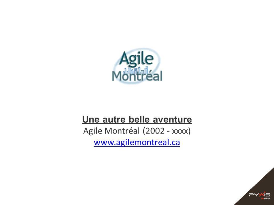 Une autre belle aventure Agile Montréal (2002 - xxxx) www.agilemontreal.ca www.agilemontreal.ca
