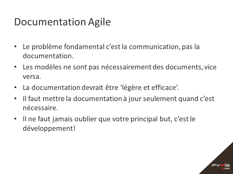 Documentation Agile Le problème fondamental cest la communication, pas la documentation.