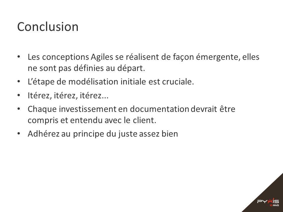 Conclusion Les conceptions Agiles se réalisent de façon émergente, elles ne sont pas définies au départ. Létape de modélisation initiale est cruciale.
