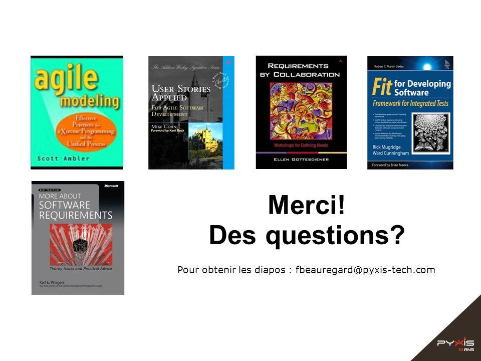Merci! Des questions? Pour obtenir les diapos : fbeauregard@pyxis-tech.com