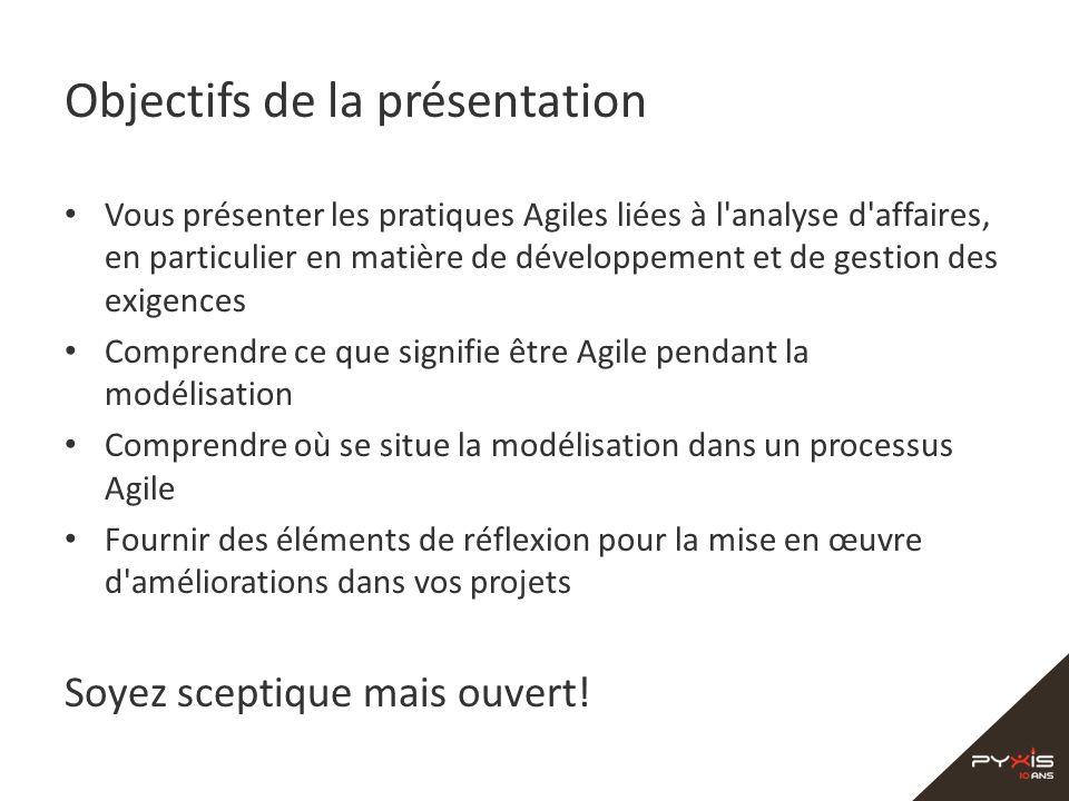 Objectifs de la présentation Vous présenter les pratiques Agiles liées à l'analyse d'affaires, en particulier en matière de développement et de gestio