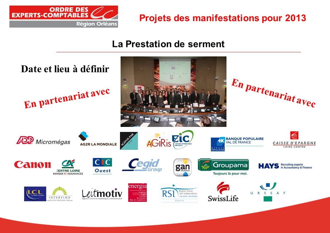 La Prestation de serment Date et lieu à définir En partenariat avec Projets des manifestations pour 2013