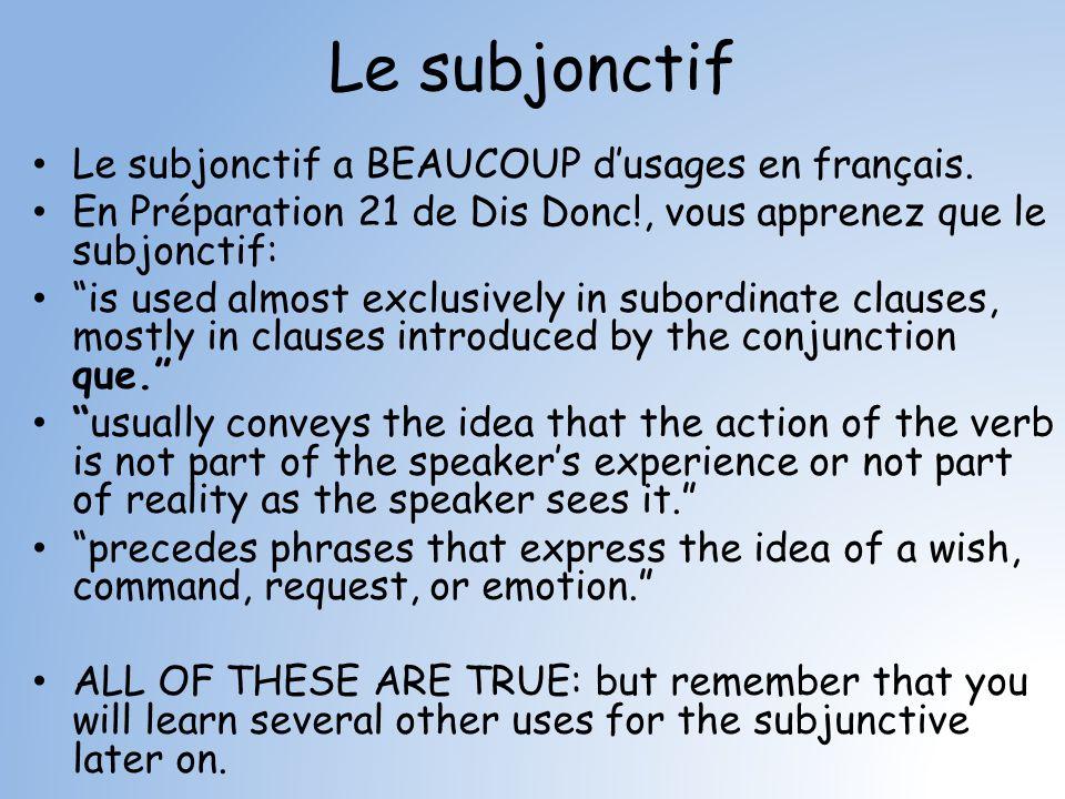 Le subjonctif Le subjonctif a BEAUCOUP dusages en français. En Préparation 21 de Dis Donc!, vous apprenez que le subjonctif: is used almost exclusivel