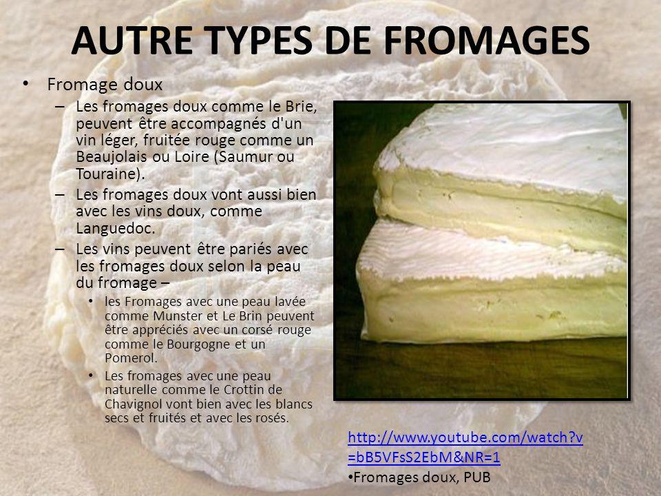 AUTRE TYPES DE FROMAGES Fromage doux – Les fromages doux comme le Brie, peuvent être accompagnés d'un vin léger, fruitée rouge comme un Beaujolais ou