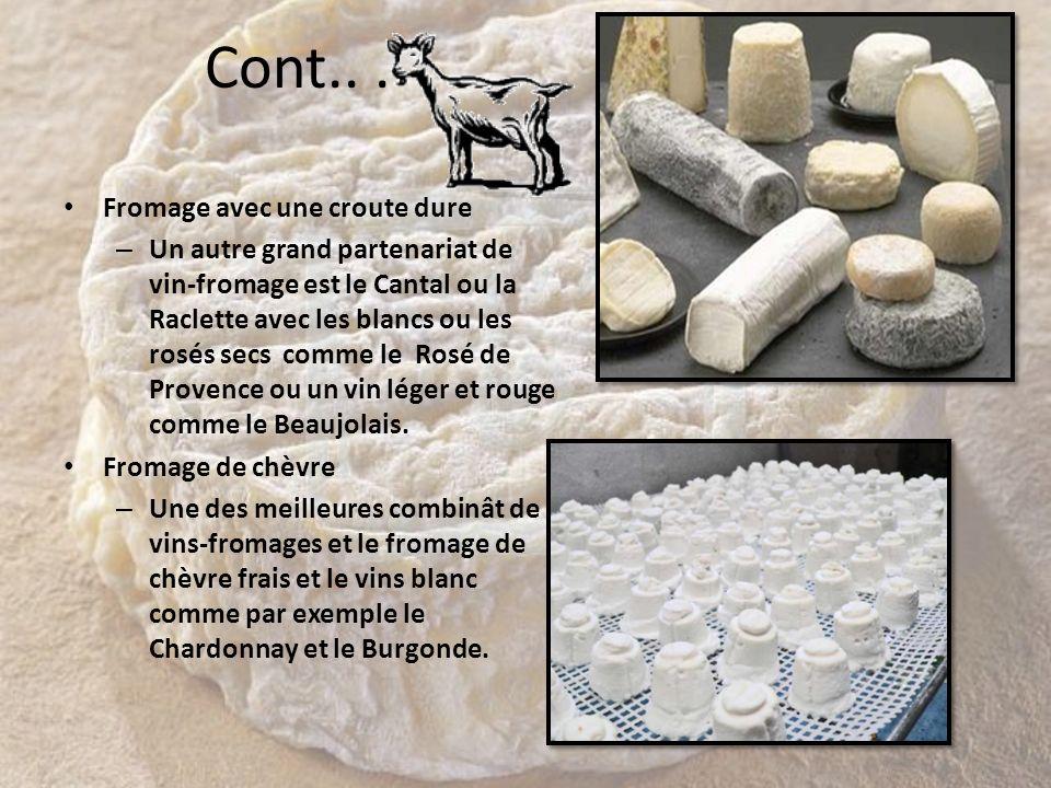 Cont... Fromage avec une croute dure – Un autre grand partenariat de vin-fromage est le Cantal ou la Raclette avec les blancs ou les rosés secs comme