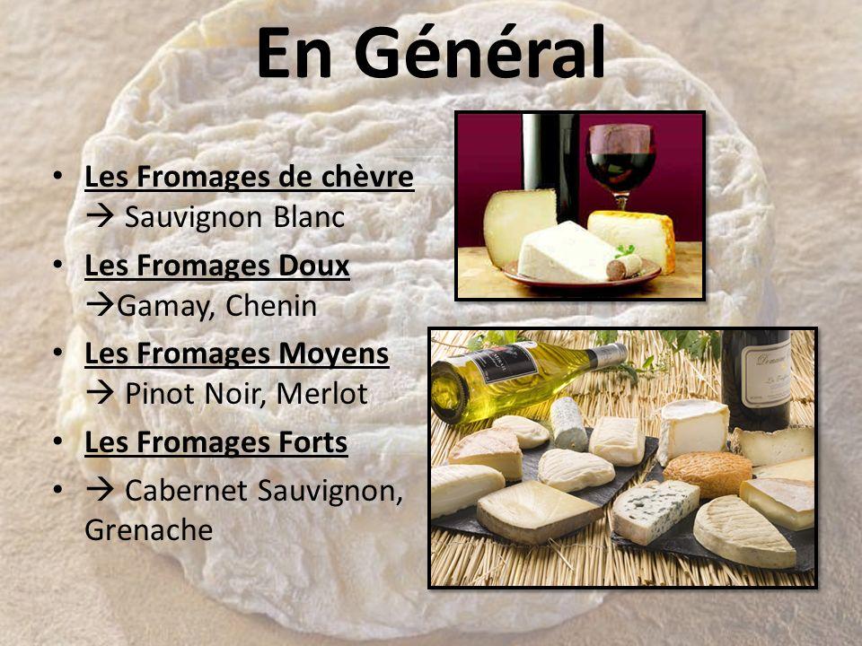 En Général Les Fromages de chèvre Sauvignon Blanc Les Fromages Doux Gamay, Chenin Les Fromages Moyens Pinot Noir, Merlot Les Fromages Forts Cabernet S