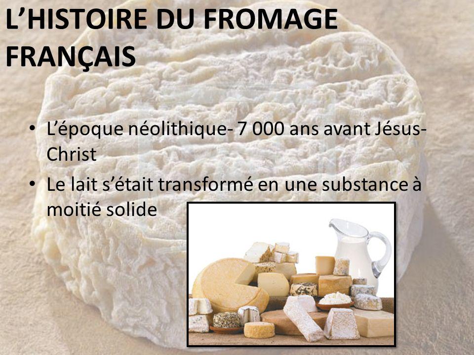 LHISTOIRE DU FROMAGE FRANÇAIS Lépoque néolithique- 7 000 ans avant Jésus- Christ Le lait sétait transformé en une substance à moitié solide