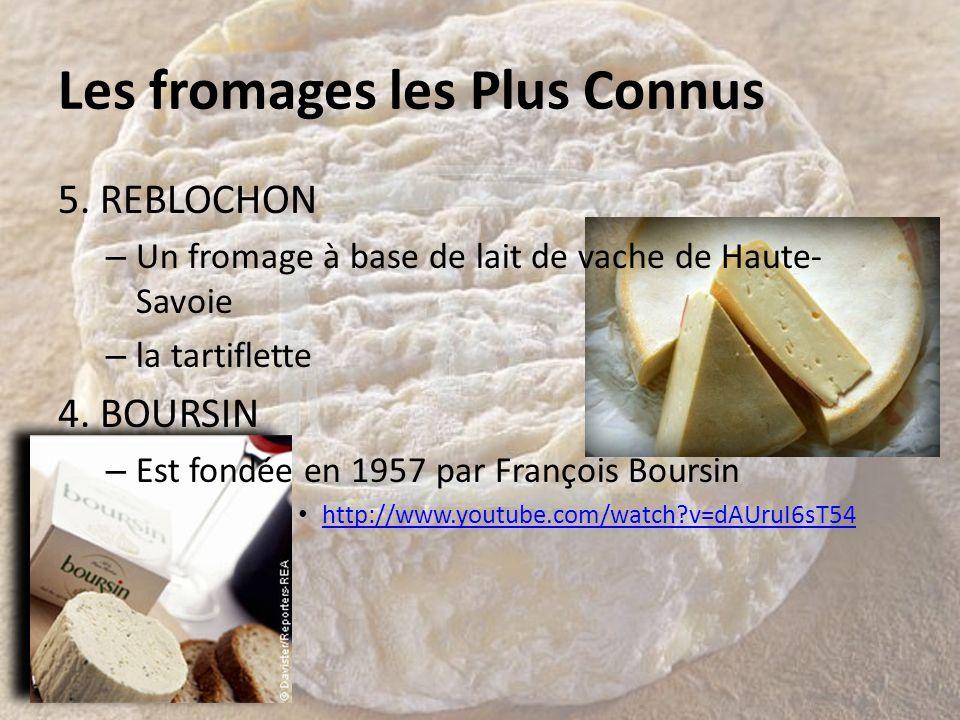 Les fromages les Plus Connus 5. REBLOCHON – Un fromage à base de lait de vache de Haute- Savoie – la tartiflette 4. BOURSIN – Est fondée en 1957 par F
