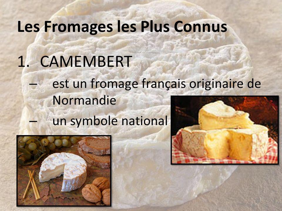 Les Fromages les Plus Connus 1.CAMEMBERT – est un fromage français originaire de Normandie – un symbole national