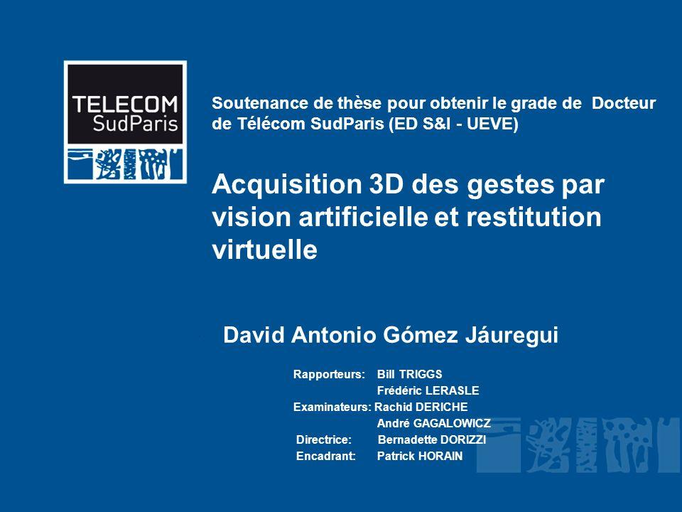 Soutenance de thèse pour obtenir le grade de Docteur de Télécom SudParis (ED S&I - UEVE) Acquisition 3D des gestes par vision artificielle et restitut