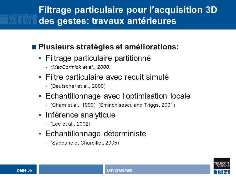 Filtrage particulaire pour lacquisition 3D des gestes: travaux antérieures Plusieurs stratégies et améliorations: Filtrage particulaire partitionné -(