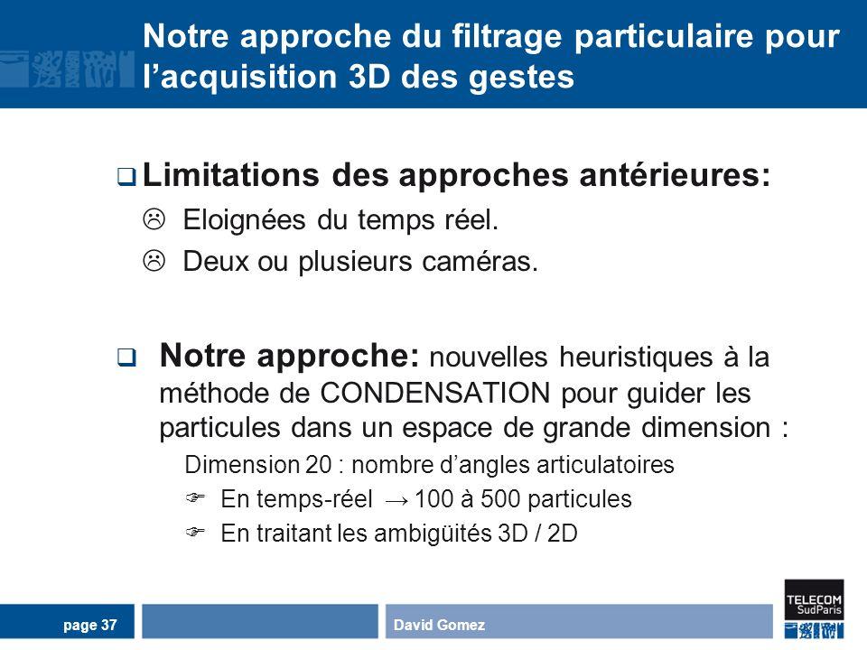 Notre approche du filtrage particulaire pour lacquisition 3D des gestes Limitations des approches antérieures: Eloignées du temps réel. Deux ou plusie