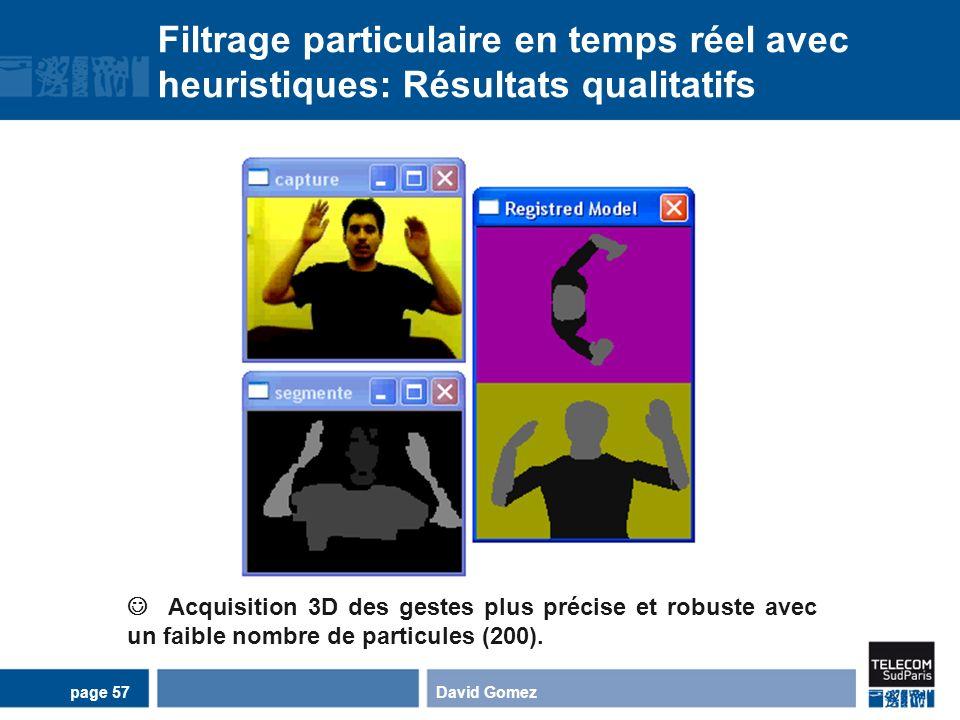 Filtrage particulaire en temps réel avec heuristiques: Résultats qualitatifs David Gomezpage 57 Acquisition 3D des gestes plus précise et robuste avec