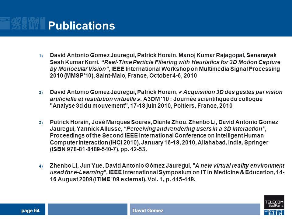Publications 1) David Antonio Gomez Jauregui, Patrick Horain, Manoj Kumar Rajagopal, Senanayak Sesh Kumar Karri. Real-Time Particle Filtering with Heu