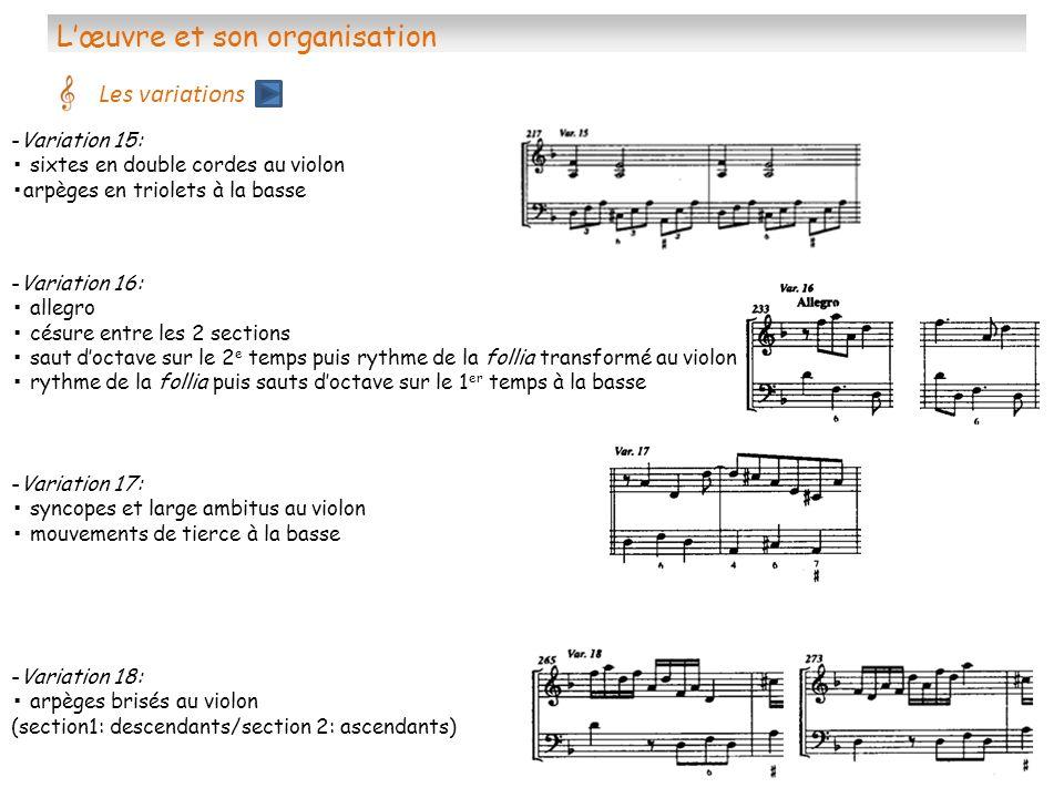 Lœuvre et son organisation Les variations -Variation 15: sixtes en double cordes au violon arpèges en triolets à la basse -Variation 16: allegro césur
