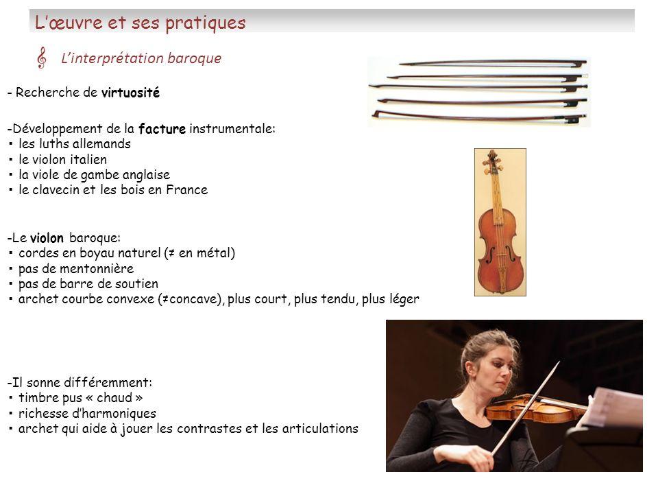 Lœuvre et ses pratiques Linterprétation baroque -Développement de la facture instrumentale: les luths allemands le violon italien la viole de gambe an