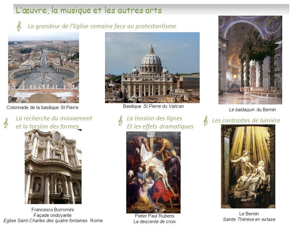 Lœuvre, la musique et les autres arts La grandeur de lEglise romaine face au protestantisme La recherche du mouvement et la torsion des formes La tens