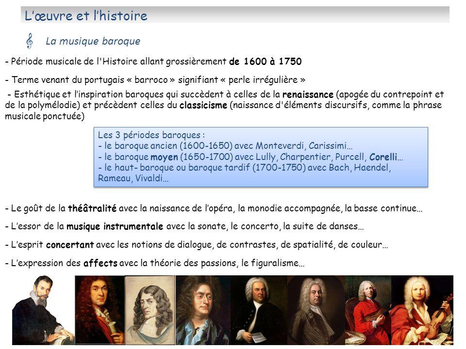 Lœuvre et lhistoire La musique baroque - Période musicale de l'Histoire allant grossièrement de 1600 à 1750 Les 3 périodes baroques : - le baroque anc