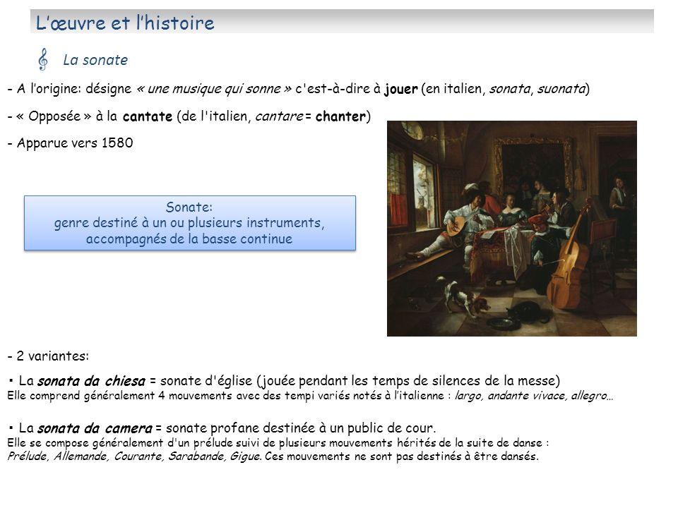 Lœuvre et lhistoire La sonate - A lorigine: désigne « une musique qui sonne » c'est-à-dire à jouer (en italien, sonata, suonata) - « Opposée » à la ca