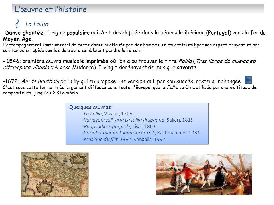 Lœuvre et lhistoire La Follia -Danse chantée dorigine populaire qui sest développée dans la péninsule ibérique (Portugal) vers la fin du Moyen Âge. La