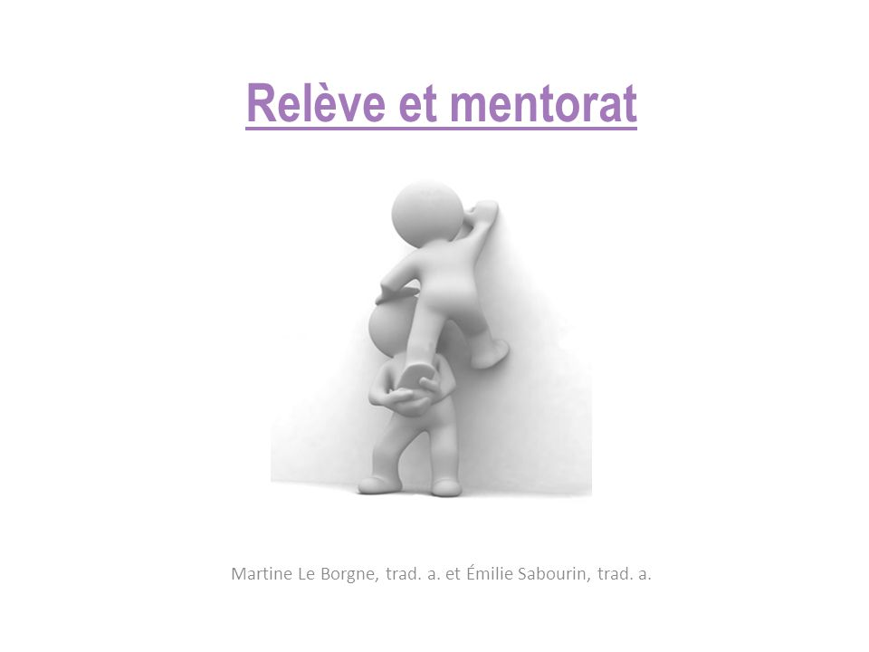 Relève et mentorat Martine Le Borgne, trad. a. et Émilie Sabourin, trad. a.