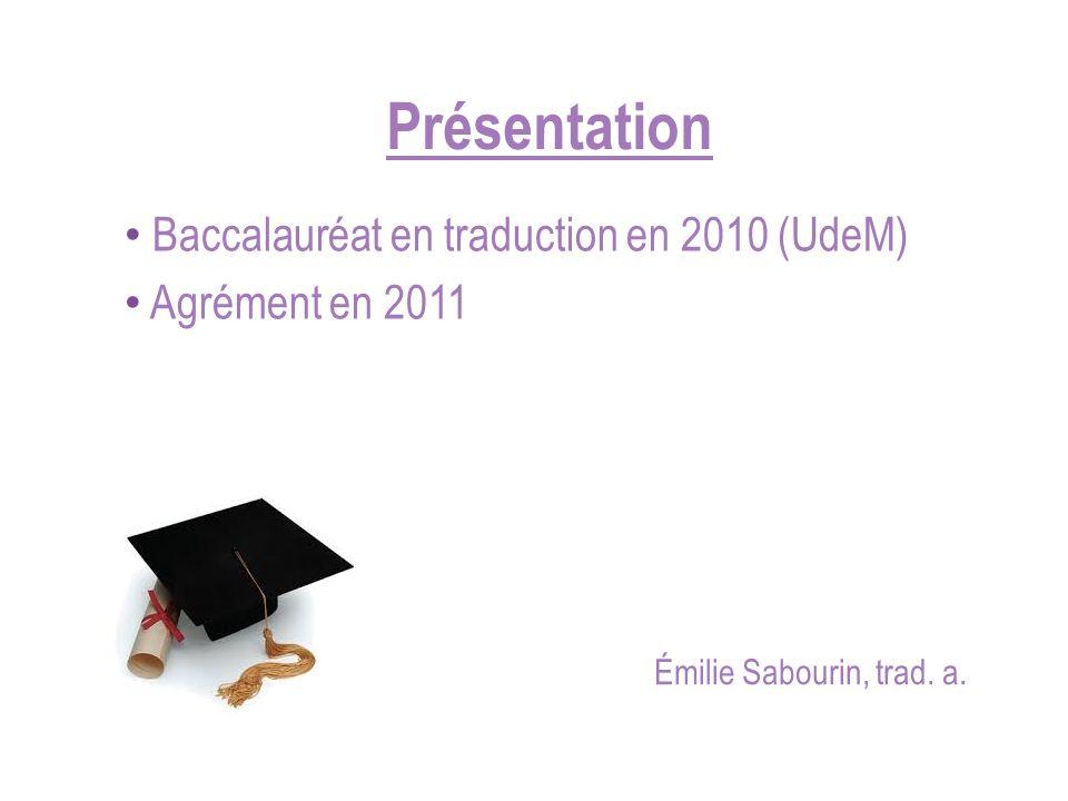 Présentation Baccalauréat en traduction en 2010 (UdeM) Agrément en 2011 Émilie Sabourin, trad. a.