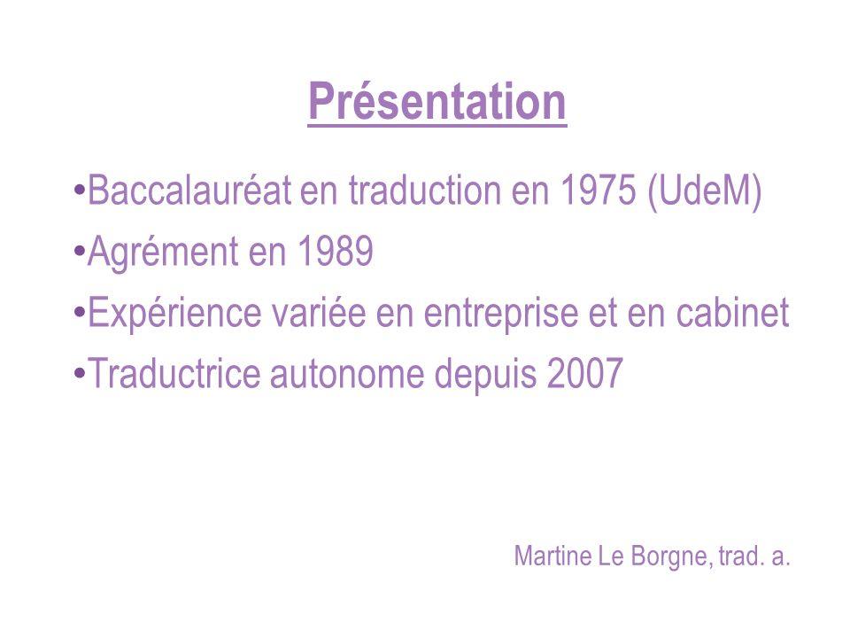 Présentation Baccalauréat en traduction en 1975 (UdeM) Agrément en 1989 Expérience variée en entreprise et en cabinet Traductrice autonome depuis 2007