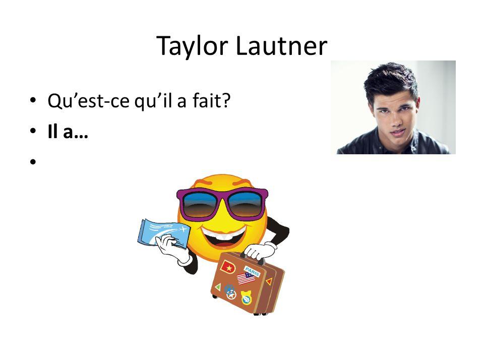 Taylor Lautner Quest-ce quil a fait? Il a…