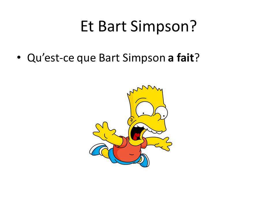 Et Bart Simpson? Quest-ce que Bart Simpson a fait?
