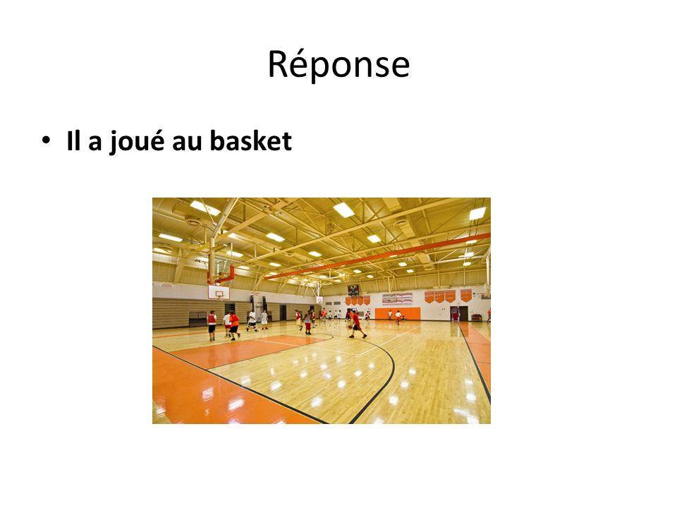 Réponse Il a joué au basket