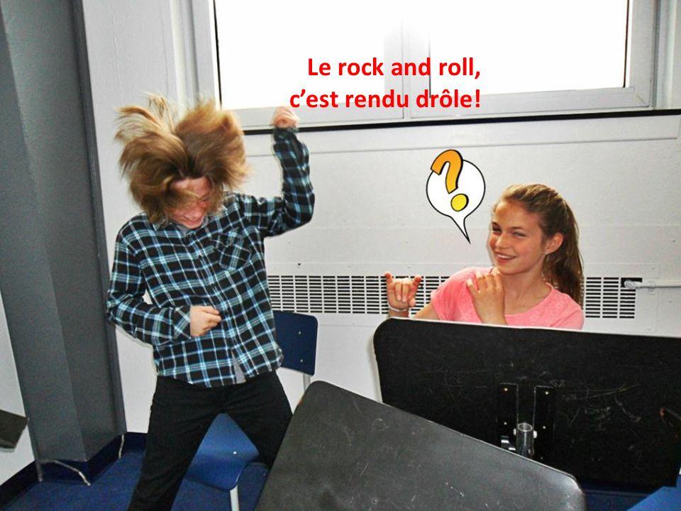 Le rock and roll, cest rendu drôle!