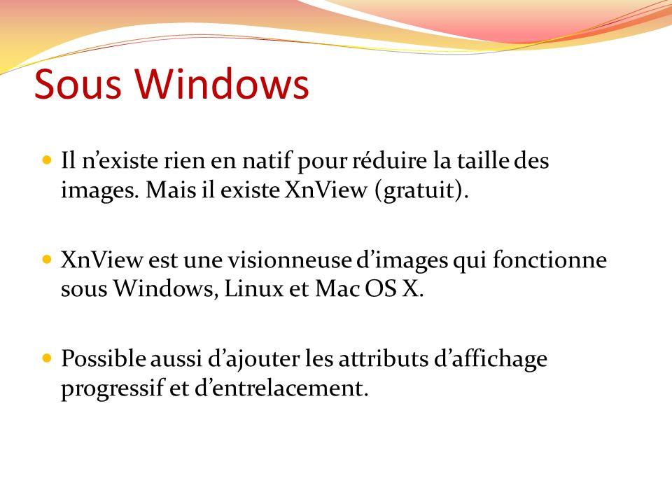 Sous Windows Il nexiste rien en natif pour réduire la taille des images. Mais il existe XnView (gratuit). XnView est une visionneuse dimages qui fonct