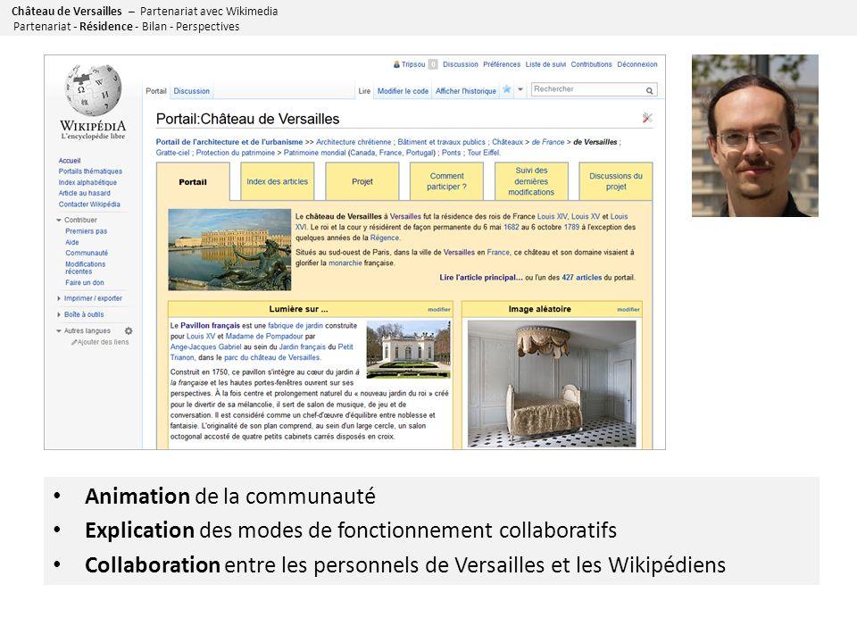 Animation de la communauté Explication des modes de fonctionnement collaboratifs Collaboration entre les personnels de Versailles et les Wikipédiens Château de Versailles – Partenariat avec Wikimedia Partenariat - Résidence - Bilan - Perspectives