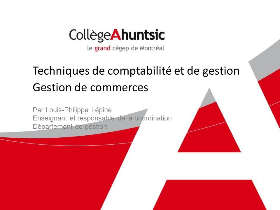 Techniques de comptabilité et de gestion Gestion de commerces Par Louis-Philippe Lépine Enseignant et responsable de la coordination Département de ge