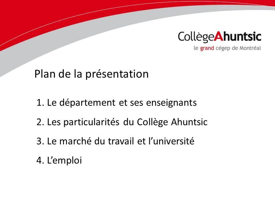 1. Le département et ses enseignants 2. Les particularités du Collège Ahuntsic 3. Le marché du travail et luniversité 4. Lemploi Plan de la présentati