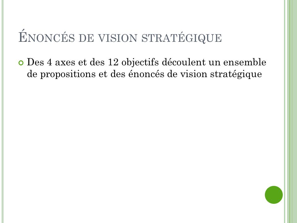 É NONCÉS DE VISION STRATÉGIQUE Des 4 axes et des 12 objectifs découlent un ensemble de propositions et des énoncés de vision stratégique