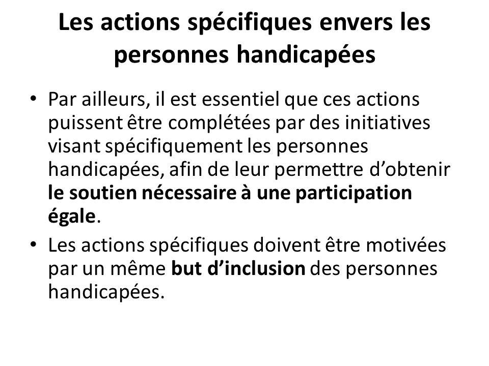 Les actions spécifiques envers les personnes handicapées Par ailleurs, il est essentiel que ces actions puissent être complétées par des initiatives v