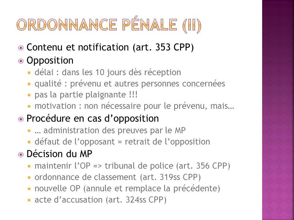 Contenu et notification (art. 353 CPP) Opposition délai : dans les 10 jours dès réception qualité : prévenu et autres personnes concernées pas la part