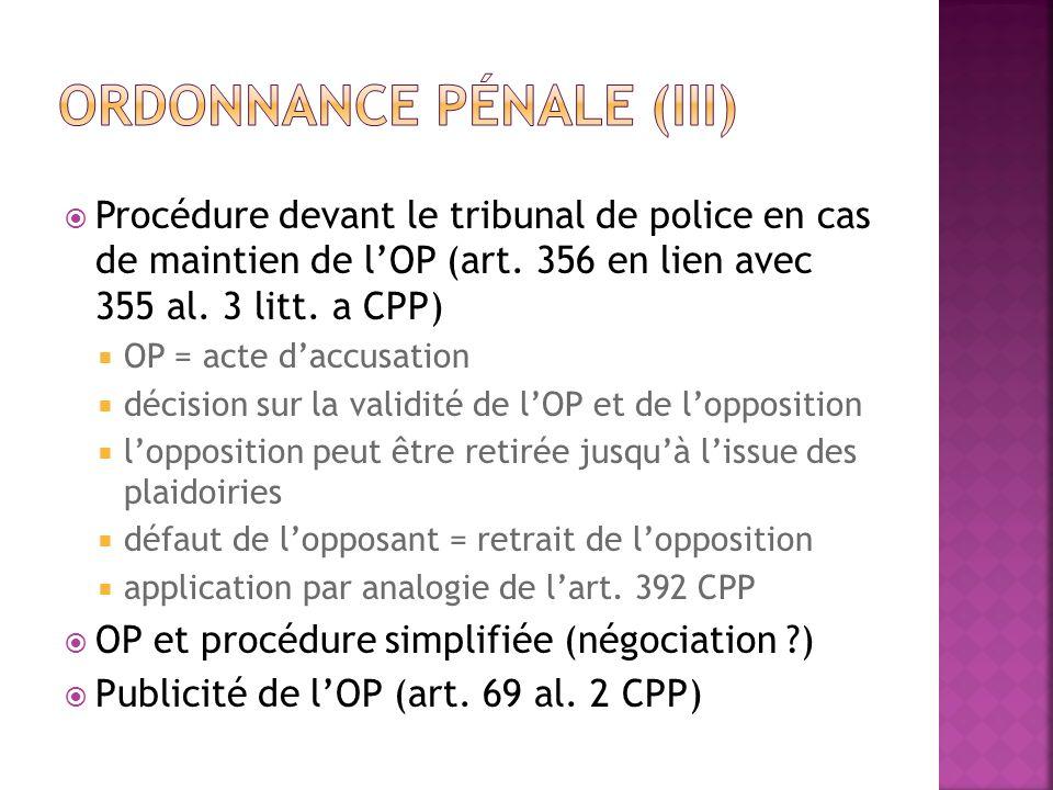 Procédure devant le tribunal de police en cas de maintien de lOP (art. 356 en lien avec 355 al. 3 litt. a CPP) OP = acte daccusation décision sur la v