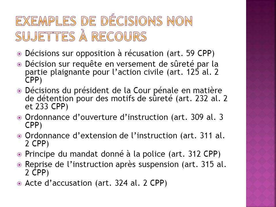 Décisions sur opposition à récusation (art. 59 CPP) Décision sur requête en versement de sûreté par la partie plaignante pour laction civile (art. 125