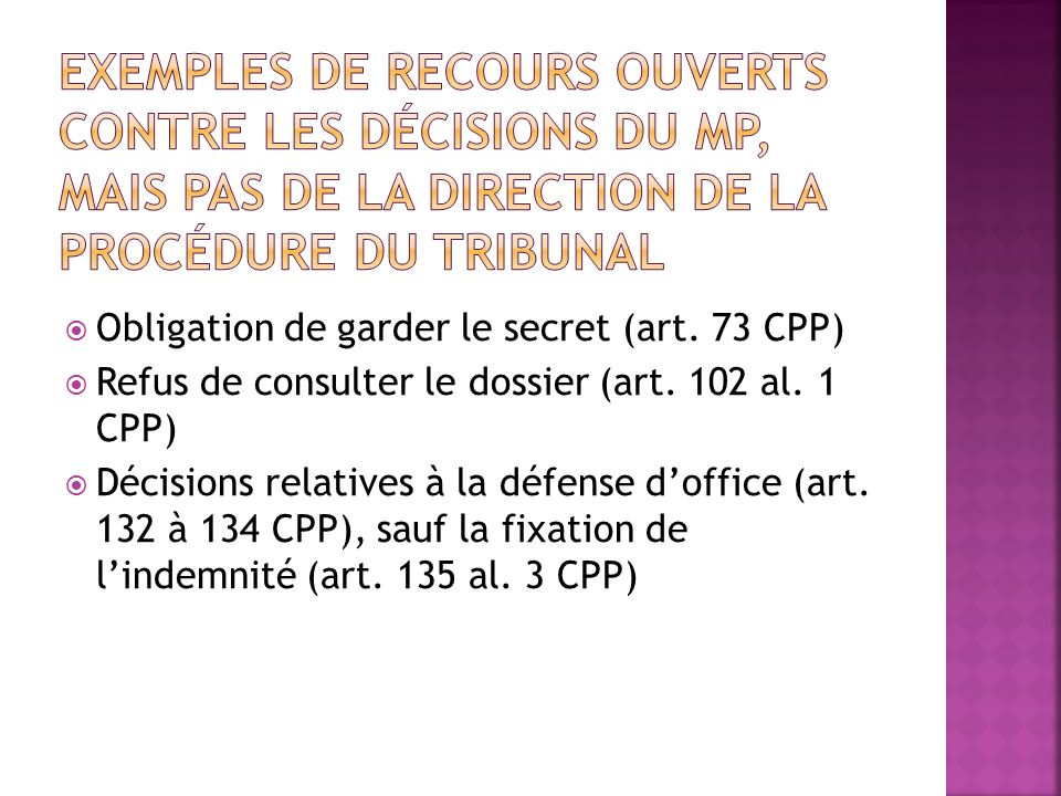 Obligation de garder le secret (art. 73 CPP) Refus de consulter le dossier (art. 102 al. 1 CPP) Décisions relatives à la défense doffice (art. 132 à 1