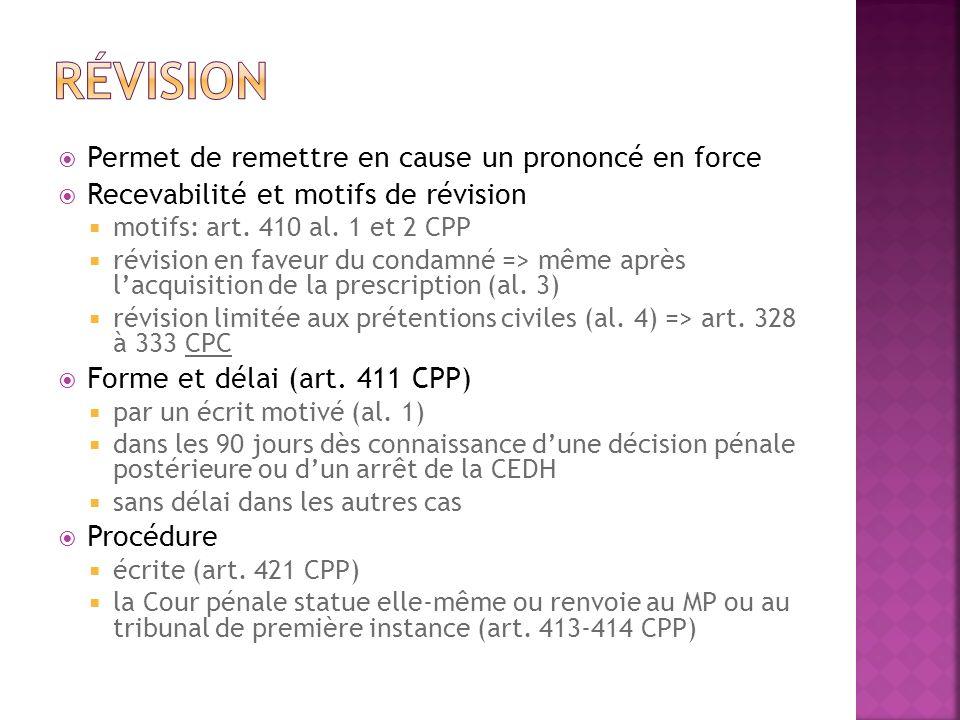 Permet de remettre en cause un prononcé en force Recevabilité et motifs de révision motifs: art. 410 al. 1 et 2 CPP révision en faveur du condamné =>