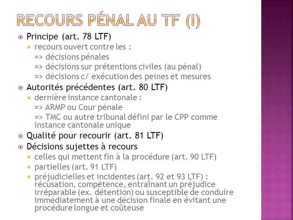 Principe (art. 78 LTF) recours ouvert contre les : => décisions pénales => décisions sur prétentions civiles (au pénal) => décisions c/ exécution des