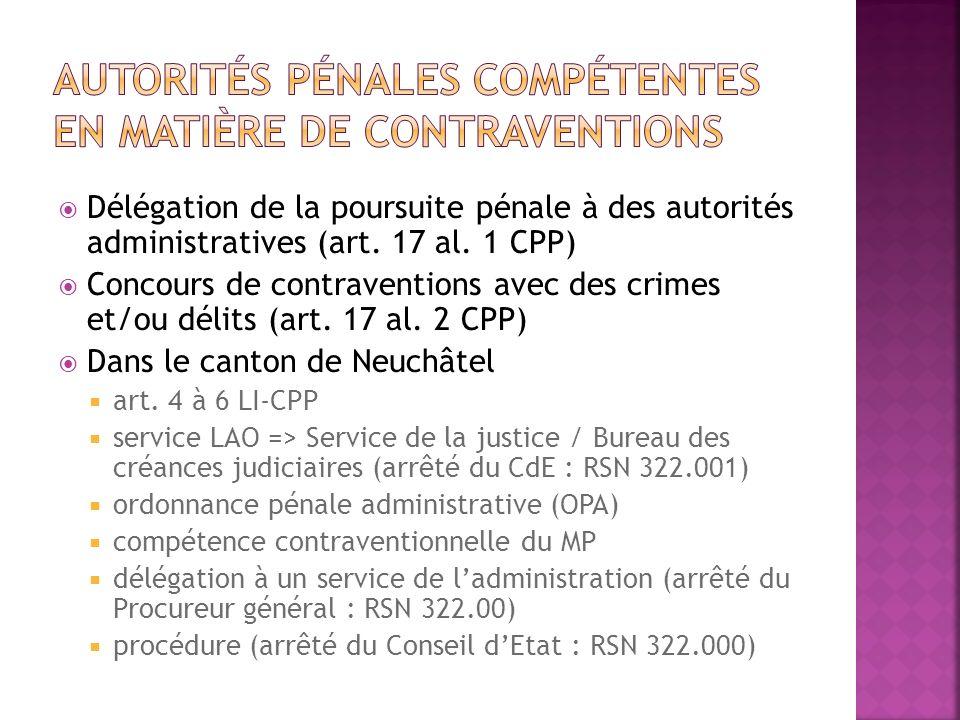 Délégation de la poursuite pénale à des autorités administratives (art. 17 al. 1 CPP) Concours de contraventions avec des crimes et/ou délits (art. 17