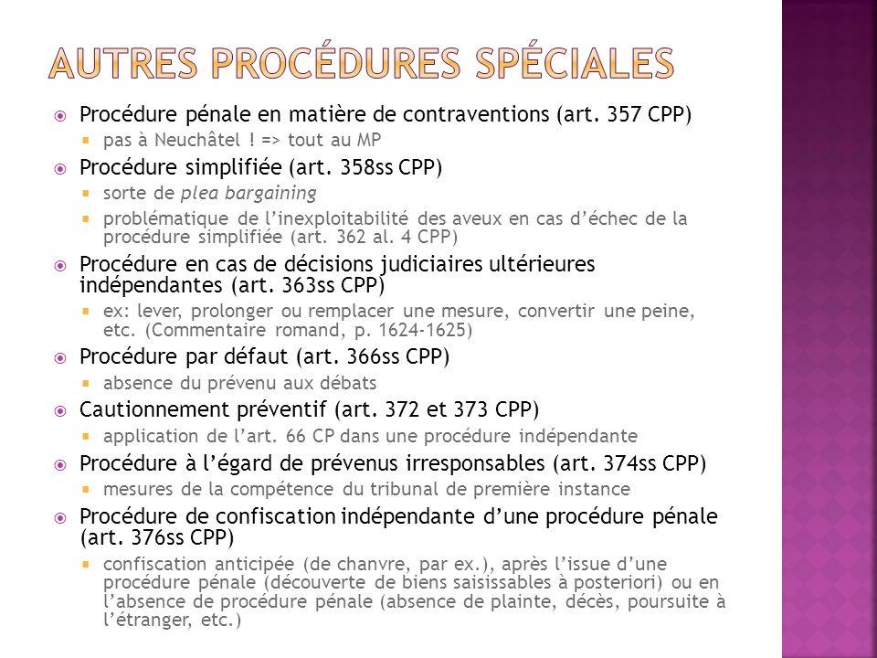 Procédure pénale en matière de contraventions (art. 357 CPP) pas à Neuchâtel ! => tout au MP Procédure simplifiée (art. 358ss CPP) sorte de plea barga