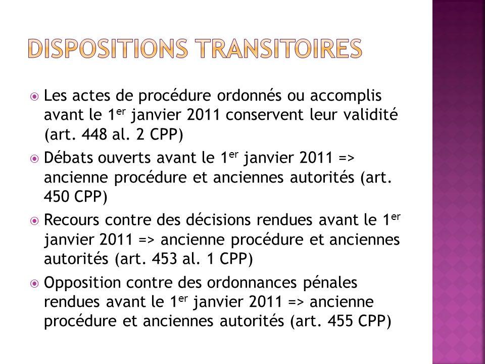 Les actes de procédure ordonnés ou accomplis avant le 1 er janvier 2011 conservent leur validité (art. 448 al. 2 CPP) Débats ouverts avant le 1 er jan