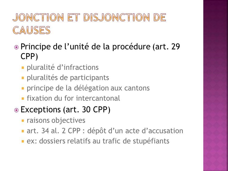Principe de lunité de la procédure (art. 29 CPP) pluralité dinfractions pluralités de participants principe de la délégation aux cantons fixation du f