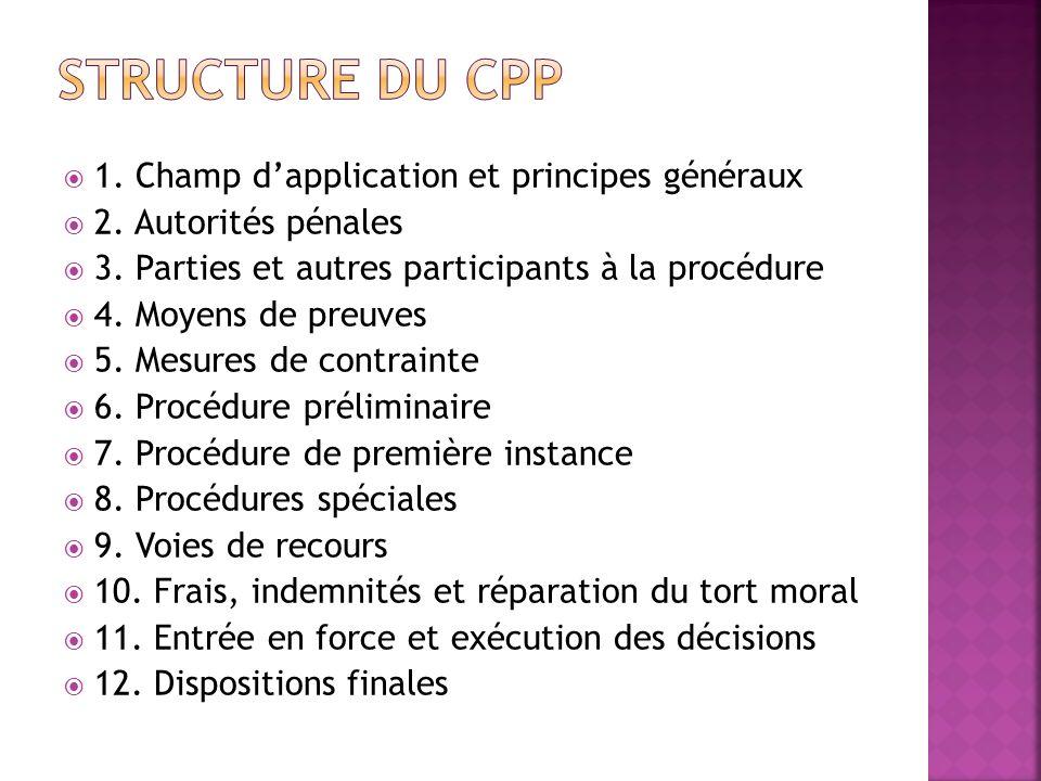 1. Champ dapplication et principes généraux 2. Autorités pénales 3. Parties et autres participants à la procédure 4. Moyens de preuves 5. Mesures de c