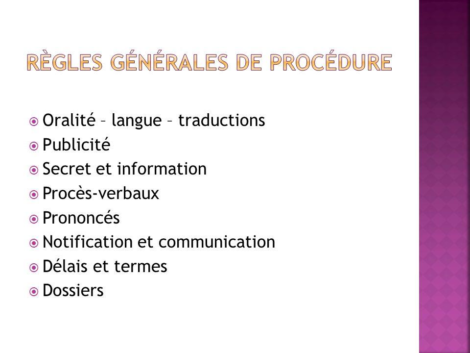 Oralité – langue – traductions Publicité Secret et information Procès-verbaux Prononcés Notification et communication Délais et termes Dossiers